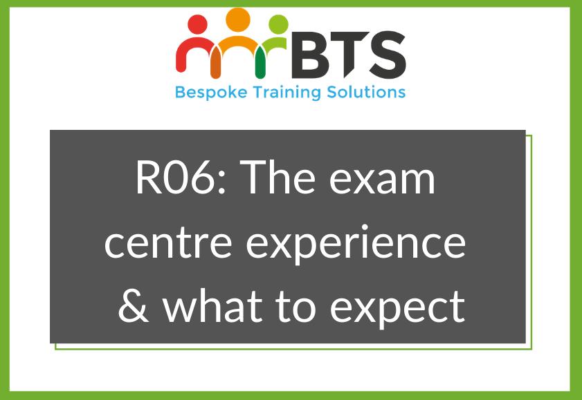 R06 Exam Centre Experience